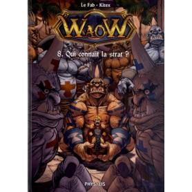 WaoW Tome 8 - Qui connaît la strat ?